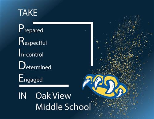 Take Pride in Oak View Middle School. Prepared. Respectful. In-control. Determined. Engaged.